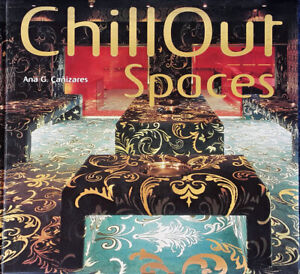 CHILLOUT SPACES - ANA G. CANIZARES - HARDBACK BOOK -  BELGIUM - 191 PAGES -2004