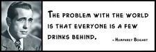 Wall Quote - Humphrey Bogart - The problem with the world is that everyone is a