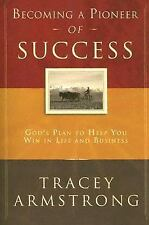Becoming a Pioneer of Success: God's Plan to Help You Win in Life and in Busines