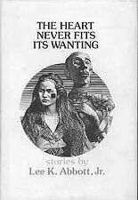 New listing  HEART NEVER FITS ITS WANTING : STORIES BY LEE K. ABBOT, By Lee K. Abbott