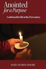 Anointed for a Purpose : Confirmed for Life in the 21st Century by Mary...