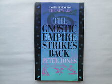 THE GNOSTIC EMPIRE STRIKES BACK by Peter Jones AN OLD HERESY FOR THE NEW AGE