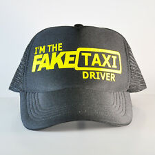 I'm The Fake Taxi Driver Trucker Hat Black New One Size