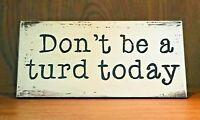 Rustic Wood Sign, DON'T BE A TURD TODAY, Bathroom, Farmhouse, Home Decor, Funny