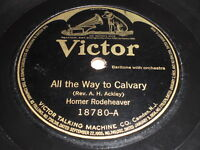 Homer Rodeheaver: All The Way To Calvary / Where The Gates 78 - Victor 18780