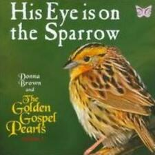 DONNA BROWN & THE GOLDEN GOSPEL PEARLS: HIS EYE IS ON THE SPARROW (CD.)