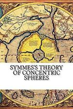 Symmes's Theory of Concentric Spheres by Aa. Aa. Vv. (2017, Paperback)