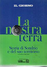 LIBRO=LA NOSTRA TERRA=STORIA DI SONDRIO E DEL SUO TERRITORIO=1995=IL GIORNO