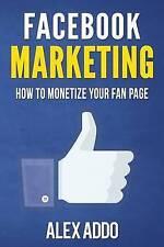 Marketing de Facebook: cómo monetizar su página de Facebook del ventilador: 16 paso a paso..