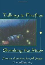 Talking to Fireflies, Shrinking the Moon: Nature Activities for All Ages by Edwa
