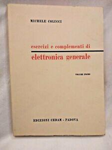 ESERCIZI E COMPLEMENTI DI ELETTRONICA GENERALE volume I Colucci 1970 CEDAM libro