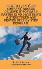 How to Turn Your Company Around or Move It Forward Faster in 90 Days Using a Str