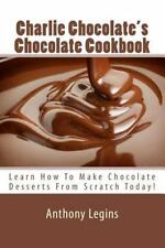 Charlie Chocolate's Chocolate Cookbook : Learn How to Make Chocolate Desserts...