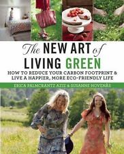 The New Art of Living Green: How to Reduce Your Carbon Footprint and Live a Happ