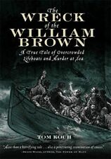 USED (GD) The Wreck of the William Brown : A True Tale of Overcrowded Lifeboats