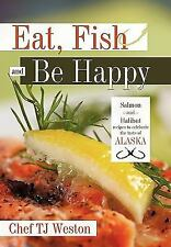 Eat, Fish and Be Happy: Salmon and Halibut recipes to celebrate the taste of Al