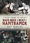 They Drank to That: Bars, Beer and the Beat of Hamtramck by Greg Kowalski: Used