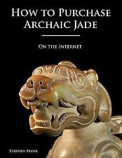 How to Purchase Archaic Jade : On the Internet by Stephen Payne (2009,...