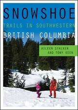 SNOWSHOE TRAILS IN SOUTHWESTERN BRITISH COLUMBIA - STALKER, AILEEN/ KEEN, TONY -
