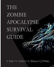 THE ZOMBIE APOCALYPSE SURVIVAL GUIDE - WILHITE, JESSICA NICOLE/ FINK, SCOTT/ MAT