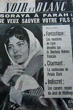 SORAYA en COUVERTURE de NOIR et BLANC No 885 de 1962 PETULA CLARK / MYSTERE LYON