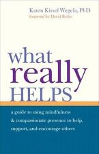 What Really Helps: Using Mindfulness and Compassionate Presence to Help, Support