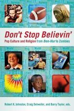 Don't Stop Believin' : Pop Culture and Religion from Ben-Hur to Zombies...