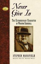 Never Give In: The Extraordinary Character of Winston Churchill: By Mansfield...