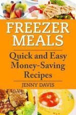 Freezer Meals : Quick and Easy Money-Saving Recipes by Jenny Davis (2014,...