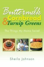 Buttermilk Cornbread and Turnip Greens : The Things My Mama Saved by Sheila...
