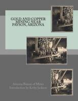 Gold and Copper Mining Near Payson, Arizona, Paperback by Arizona Bureau of M...