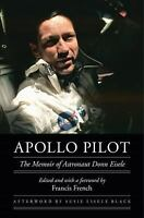 Apollo Pilot: The Memoir of Astronaut Donn Eisele: By Eisele, Donn