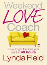 Weekend Love Coach: How to Get the Love You Want in 48 Hours,Lynda Field