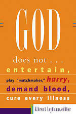 """God Does Not. . .: Entertain, Play """"Matchmaker,"""" Hurry, Demand Blood, Cure Every"""