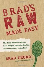 Brads Raw Made Easy: The Fast, Delicious Way to Lose Weight, Optimize Health, a