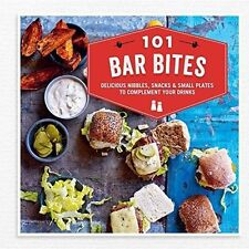 101 Bar Bites: Delicious Nibbles, Snacks and Small Plates to Complement Your Dri