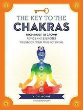 The Key to the Chakras: From Root to Crown: Advice and Exercises to Unlock Your