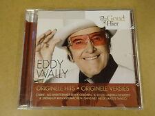 CD GOUD VAN HIER / EDDY WALLY - ORIGINELE HITS - ORIGINELE VERSIES