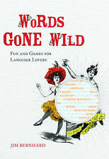 Words Gone Wild: Puns, Puzzles, Poesy, Palaver, Persiflage, and Poppycock by Ber
