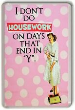 I don't do house work on days that end in Y Retro Fridge Magnet