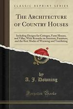 The Architecture of Country Houses: Including Designs for Cottages, Farm Houses,