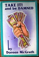 Take It! And Be Damned, by Doreen McGrath - SIGNED - 0959376216