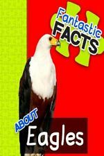 Fantastic Facts: Fantastic Facts about Eagles : Illustrated Fun Learning for...