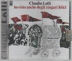 CLAUDIO LOLLI HO VISTO ANCHE DEGLI FELICI CD SIGILLATO!!!