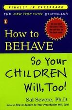 How to Behave So Your Children Will, Too! by Sal Severe (2003, Paperback)