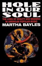 Hole in Our Soul : The Loss of Beauty and Meaning in American Popular Music