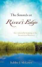 The Sounds at River's Edge by Bobbie McLaren (2007, Paperback)