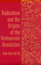 Radicalism and the Origins of the Vietnamese Revolution by Hue-Tam Ho Tai...
