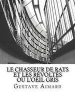 Le Chasseur de Rats et les Révoltés Ou l'Oeil Gris by Gustave Aimard (2016,...