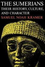 The Sumerians: Their History, Culture, and Character: By Kramer, Samuel Noah